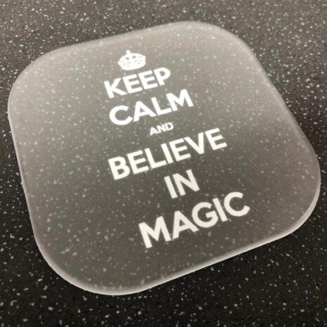 Keep Calm and Believe In Magic Custom Coaster